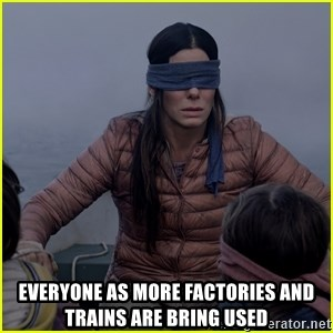 Birdbox blind - everyone as more factories and trains are bring used