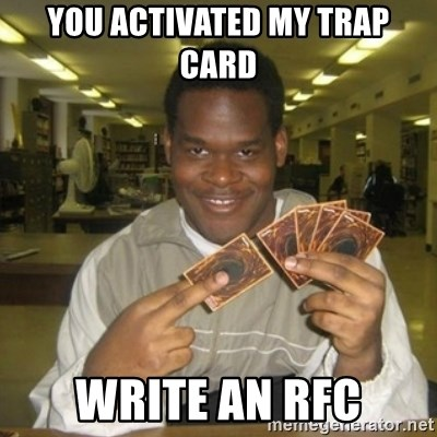 You just activated my trap card - you activated my trap card write an rfc