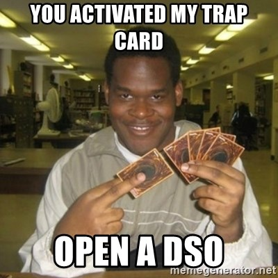 You just activated my trap card - you activated my trap card  open a dso