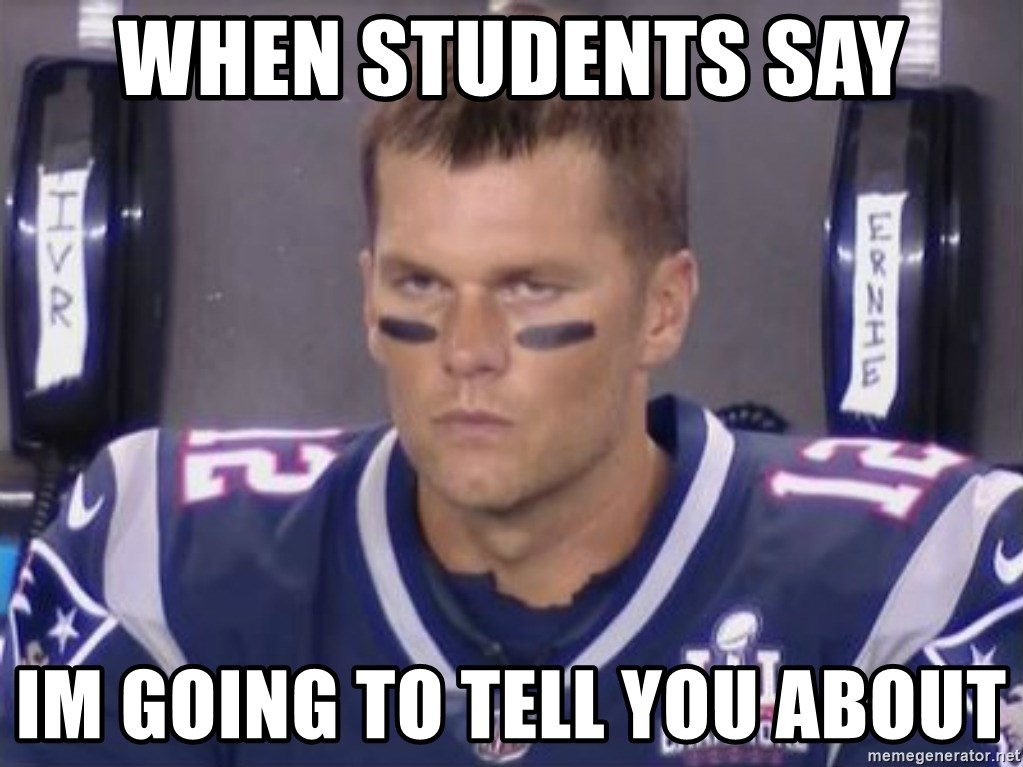 Tom Brady Frustated Face - When students say im going to tell you about