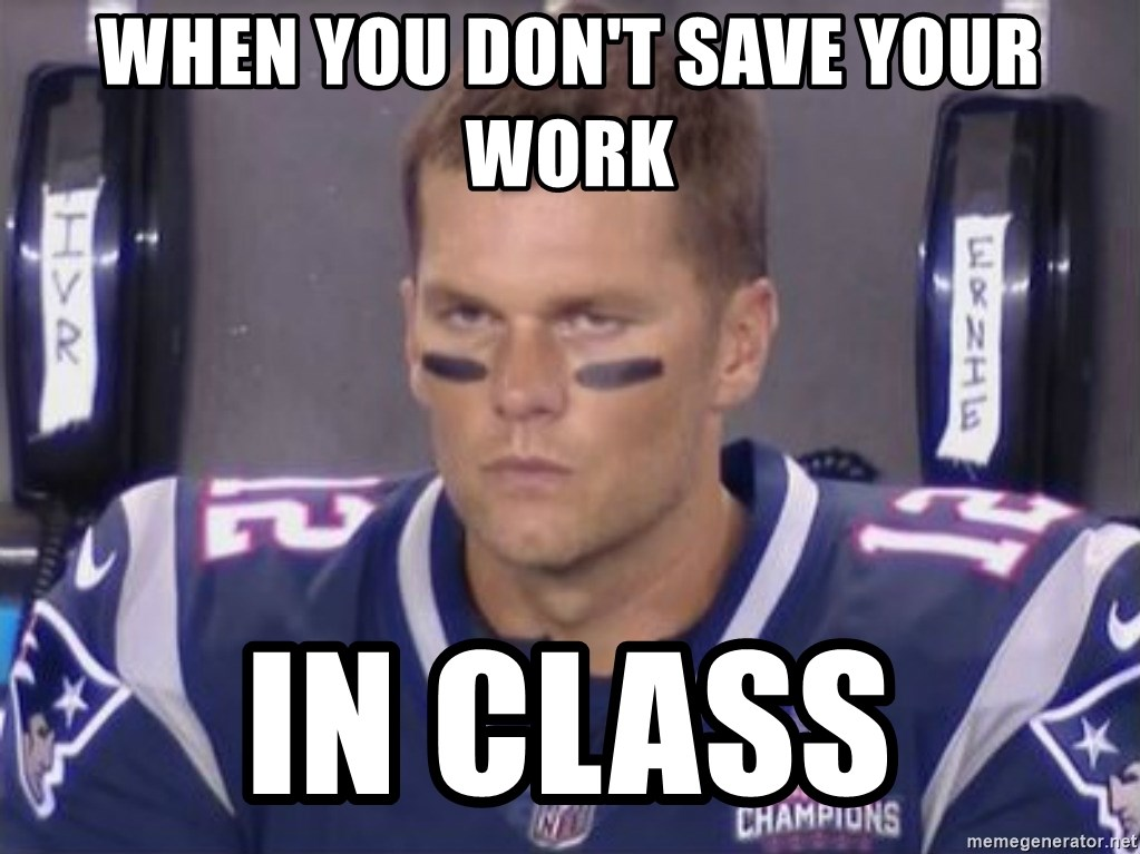 Tom Brady Frustated Face - when you don't save your work in class