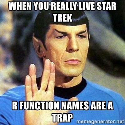 Spock - When you really live Star Trek R function names are a trap