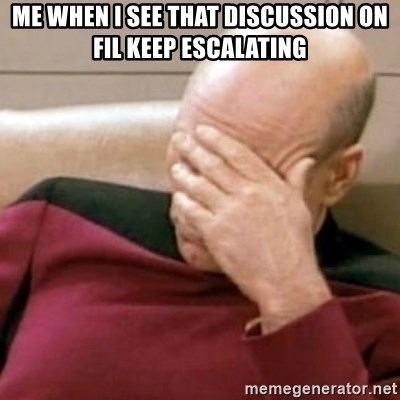 Face Palm - me when I see that discussion on FIL keep escalating