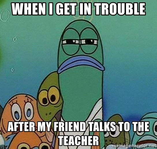 Serious Fish Spongebob - When I get in trouble After my friend talks to the teacher