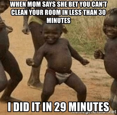 Success African Kid - when mom says she bet you can't clean your room in less than 30 minutes I did it in 29 minutes