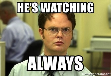 Dwight Schrute - he's watching  always