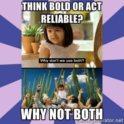 Why don't we use both girl - think bold or act reliable?  why not both