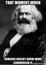 Marx - that moment when  someone doesnt know what communism is