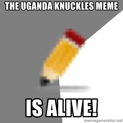 Advice Edit Button - the uganda knuckles meme is alive!