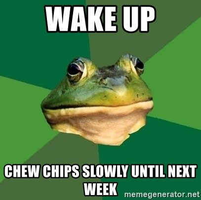 Foul Bachelor Frog - Wake up chew chips slowly until next week
