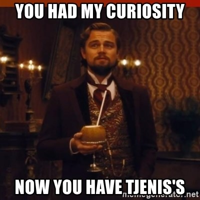 you had my curiosity dicaprio - You had my curiosity Now you have Tjenis's