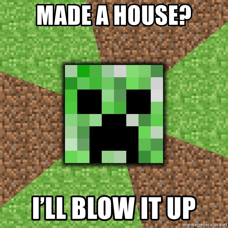 Minecraft Creeper - Made a house? I'll blow it up