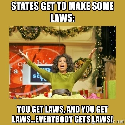 Oprah You get a - States get to make some laws: You get laws, and you get laws...everybody gets laws!