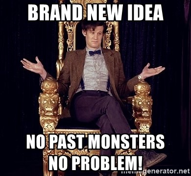 Hipster Doctor Who - Brand new idea No past monsters                                                              No problem!