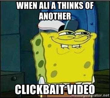 Spongebob Face - When Ali a thinks of another CLICKBAIT VIDEO