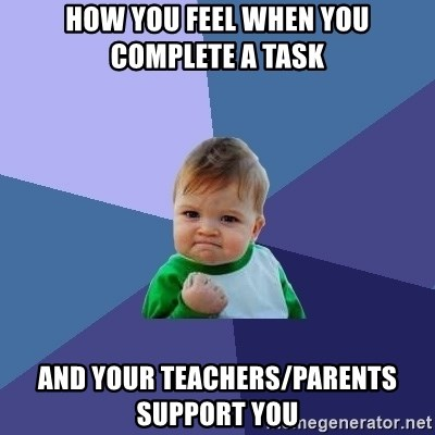 Success Kid - how you feel when you complete a task and your teachers/parents support you