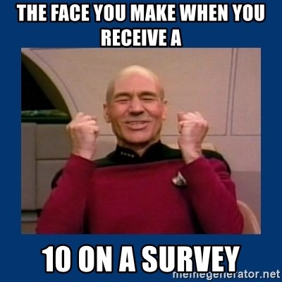 Captain Picard So Much Win! - The face you make when you receive a 10 on a survey