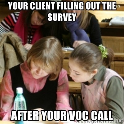 typical-olympiad - Your client filling out the survey after your VOC call