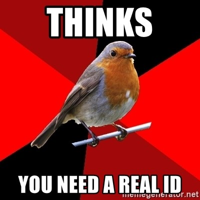 Retail Robin - thinks  you need a REAL ID