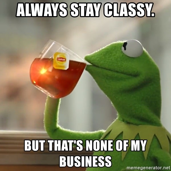 Kermit The Frog Drinking Tea - Always stay classy.  But That's None of My Business