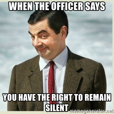 MR bean - when the officer says you have the right to remain silent
