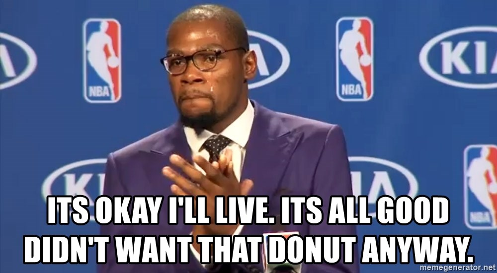 KD you the real mvp f - Its okay I'll live. Its all good didn't want that donut anyway.