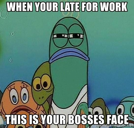 Serious Fish Spongebob - when your late for work this is your bosses face