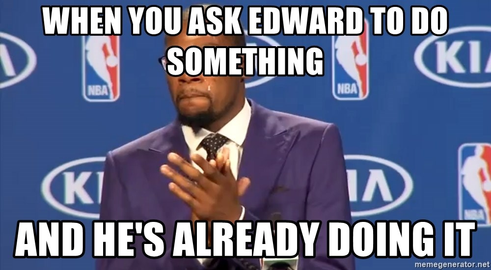 KD you the real mvp f - When you ask Edward to do something And he's already doing it