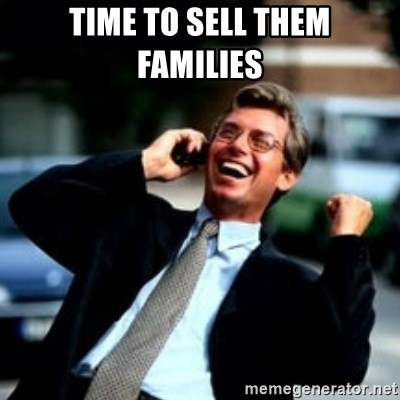 HaHa! Business! Guy! - TIME TO SELL THEM FAMILIES