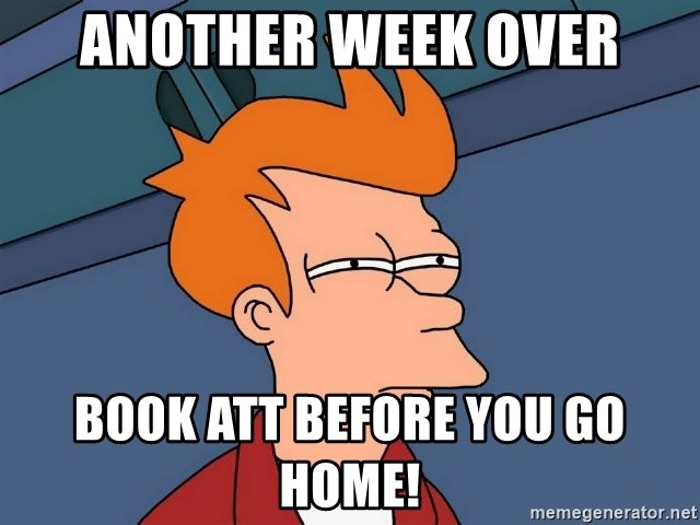 Futurama Fry - Another week over Book ATT before you go home!