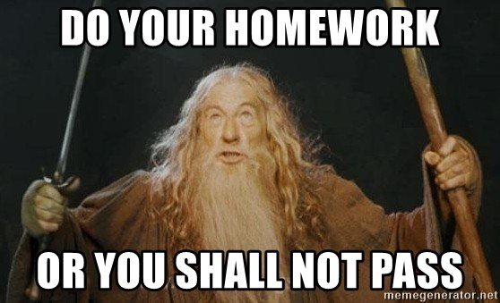 You shall not pass - Do your homework Or you shall not pass