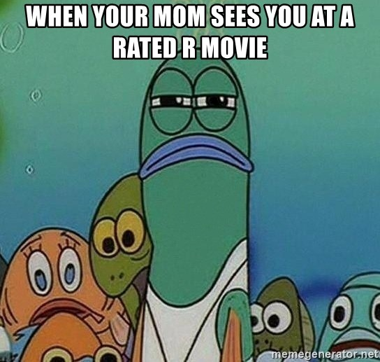 Serious Fish Spongebob - when your mom sees you at a rated r movie