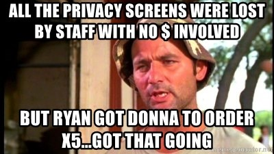 Bill Murray Caddyshack - All the privacy screens were lost by staff with no $ involved But Ryan got Donna to order x5...got that going