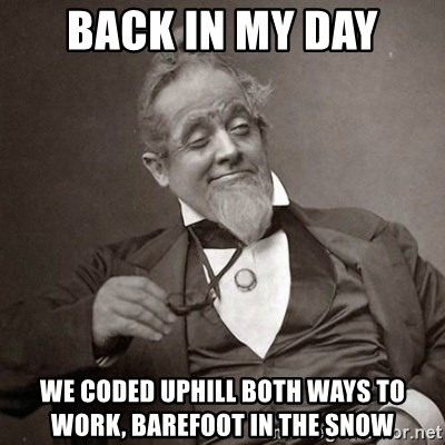 1889 [10] guy - back in my day we coded uphill both ways to work, barefoot in the snow