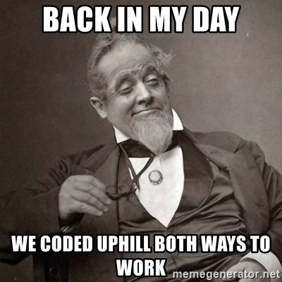 1889 [10] guy - Back in my day we coded uphill both ways to work