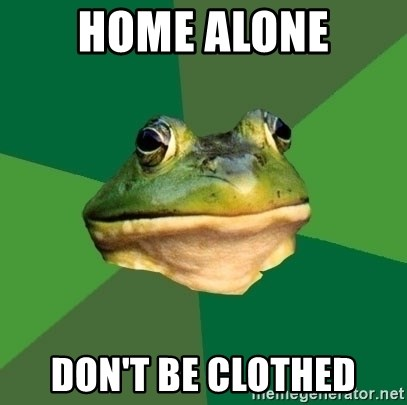 Foul Bachelor Frog - home alone don't be clothed