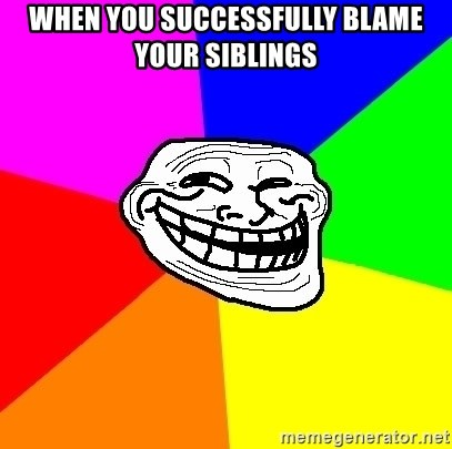 Trollface - when you successfully blame your siblings