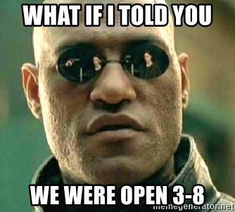 What if I told you / Matrix Morpheus - what if i told you  we were open 3-8