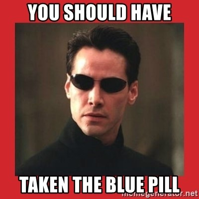 Neo Matrix - you should have taken the blue pill