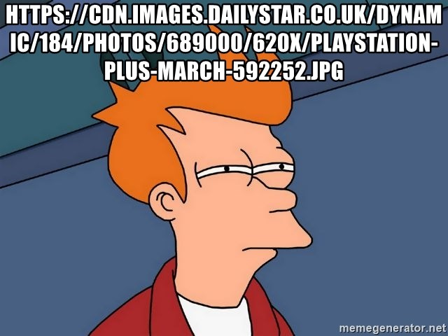 Futurama Fry - https://cdn.images.dailystar.co.uk/dynamic/184/photos/689000/620x/PlayStation-PLus-March-592252.jpg