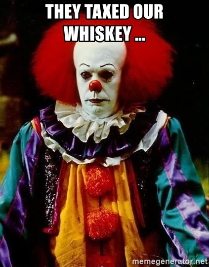 it clown stephen king - They taxed our whiskey ...