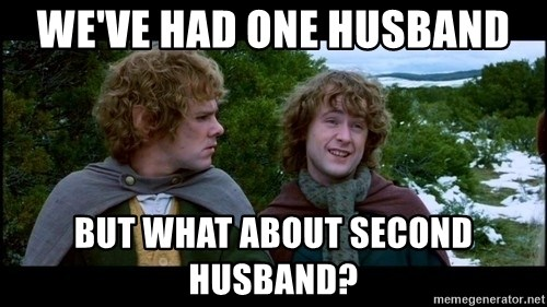 What about second breakfast? - We've had one husband but what about second husband?