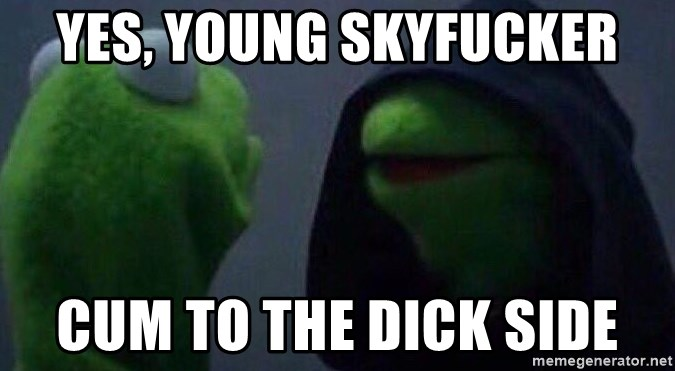 Evil kermit - Yes, young skyfucker cum to the dick side