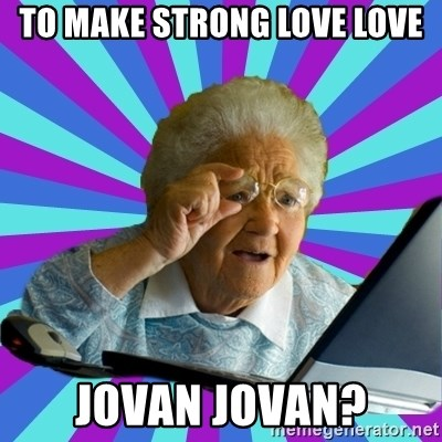 old lady - To make strong love love Jovan Jovan?