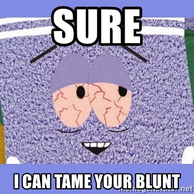 Towelie - Sure I can tame your blunt