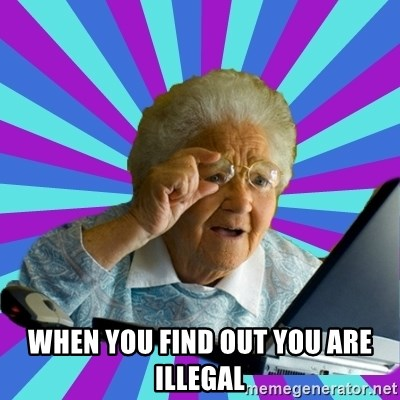 old lady - When you find out you are illegal