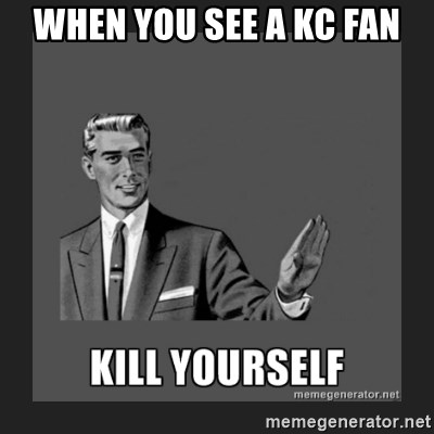 kill yourself guy - when you see a Kc fan