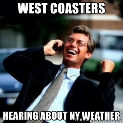 HaHa! Business! Guy! - West Coasters  Hearing About NY Weather