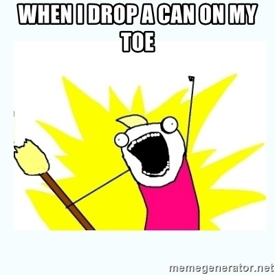 All the things - when i drop a can on my toe
