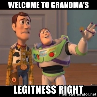 Buzz lightyear meme fixd - welcome to Grandma's legitness right